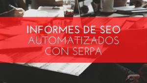 Informes de SEO automatizados con SERPA (1)